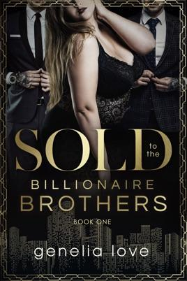 Sold to the Billionaire Brothers by author Genelia Love. Book One cover.