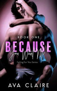 Because You Want Me by author Ava Claire. Book One cover.
