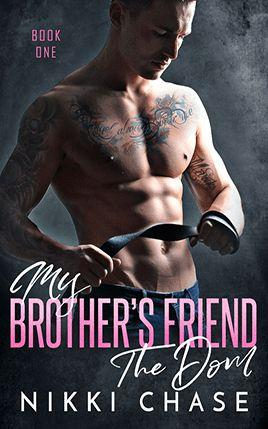 My Brother's Friend, the Dom by author Nikki Chase. Book One cover.