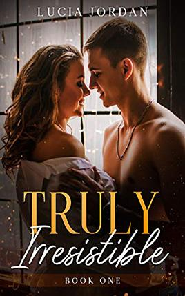 Truly Irresistible by author Lucia Jordan. Book One cover.