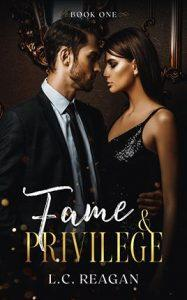 Fame & Privilege by author L.C. Reagan. Book One cover.