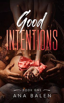 Good Intentions by author Ana Balen. Book One cover.