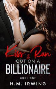 Kiss & Run Out on a Billionaire by author H.M. Irwing. Book One cover.
