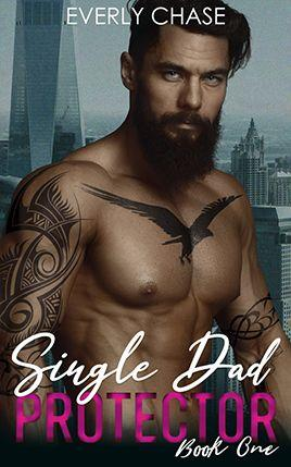Single Dad Protector by author Everly Chase. Book One cover.