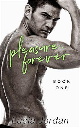 Pleasure, Forever by author Lucia Jordan. Book One cover.