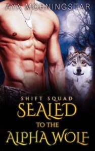 SEALED To The Alpha Wolf by author Aya Morningstar. Book One cover.