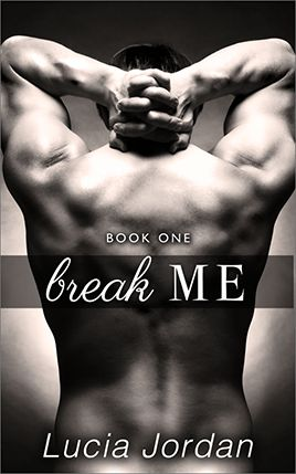 Break Me by author Lucia Jordan. Book One cover.
