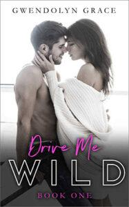 Drive Me Wild by author Gwendolyn Grace. Book One cover.