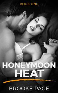 Honeymoon Heat by author Brooke Page. Book One cover.
